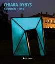 Chiara Dynys. Sudden time. Ediz. italiana Libro di