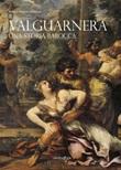 Valguanera. Una storia barocca Libro di  Stefano Antonio Marchesi