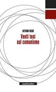 Venti tesi sul comunismo Ebook di  Antonio Negri