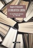 La biblioteca libera. Per una bibliografia alternativa Ebook di  Ruggero D'Alessandro