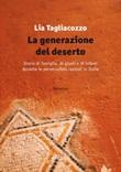 La generazione del deserto. Storie di famiglia, di giusti e di infami durante le persecuzioni razziali in Italia Libro di  Lia Tagliacozzo