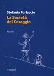 La società del coraggio Libro di  Stefania Portaccio