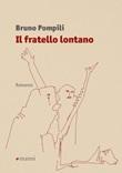 Il fratello lontano Libro di  Bruno Pompili