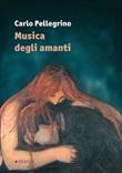 Musica degli amanti Libro di  Carlo Pellegrino