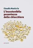 L'insostenibile pesantezza delle chiacchiere Libro di  Claudia Maniccia