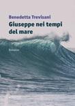 Giuseppe nei tempi del mare Libro di  Benedetta Trevisani