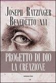 Progetto di Dio: la creazione Libro di Benedetto XVI (Joseph Ratzinger)