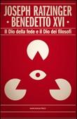 Il Dio della fede e il Dio dei filosofi Libro di Benedetto XVI (Joseph Ratzinger)