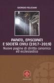 Papato, episcopati e società civili (1917-2019). Nuove pagine di diritto canonico ed ecclesiastico Libro di  Giorgio Feliciani