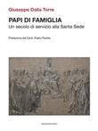 Papi di famiglia. Un secolo di servizio alla Santa Sede Ebook di  Giuseppe Dalla Torre, Giuseppe Dalla Torre
