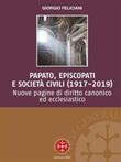Papato, episcopati e società civili (1917-2019). Nuove pagine di diritto canonico ed ecclesiastico Ebook di  Giorgio Feliciani, Giorgio Feliciani