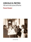 Circolo S. Pietro. 150 anni nel cuore di Roma Ebook di  Paolo Rodari, Paolo Rodari