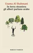 In terra straniera gli alberi parlano arabo Ebook di  Usama Al Shahmani
