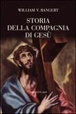 Storia della Compagnia di Gesù Libro di  William V. Bangert