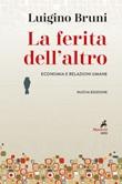 La ferita dell'altro. Economia e relazioni umane. Nuova ediz. Ebook di  Luigino Bruni