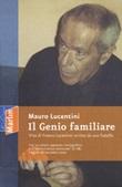 Il genio familiare. Vita di Franco Lucentini scritta da suo fratello Libro di  Mauro Lucentini