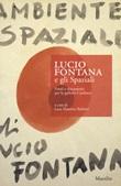 Lucio Fontana e gli Spaziali. Fonti e documenti per le gallerie Cardazzo Libro di