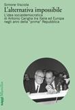 L'alternativa impossibile. L'idea socialdemocratica di Antonio Cariglia tra Italia e Europa negli anni della «prima» Repubblica Libro di  Simone Visciola