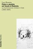 Potere e giustizia nel Veneto di Radetzky. La Commissione militare in Este (1850-1854) Libro di  Luca Rossetto