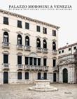 Palazzo Morosini a Venezia. La dimora dell'ultimo eroe della Serenissima. Ediz. illustrata Libro di