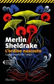 L' ordine nascosto. La vita segreta dei funghi Ebook di  Merlin Sheldrake