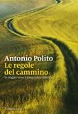 Le regole del cammino. In viaggio verso il tempo che ci attende Libro di  Antonio Polito