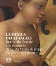 La musica degli angeli. Bernardo Zenale e la cantoria di Santa Maria di Brera. Un dono, un ritorno Libro di