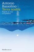 Terra nostra. Napoli, la cura e la politica Ebook di  Antonio Bassolino