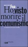 Ho visto morire il comunismo Libro di  Renzo Foa