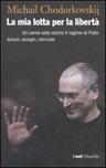 La mia lotta per la libertà. Un uomo solo contro il regime di Putin. Articoli, dialoghi, interviste