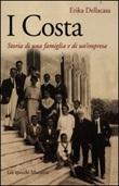 I Costa. Storia di una famiglia e di un'impresa Libro di  Erika Dellacasa