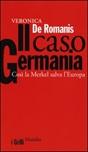 Il caso Germania. Così la Merkel salva l'Europa