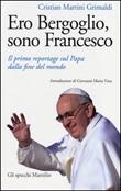 Ero Bergoglio, sono Francesco. Il primo reportage sul papa dalla fine del mondo Libro di  Cristian Martini Grimaldi