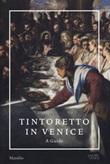 Tintoretto in Venice. A guide. Ediz. a colori Libro di