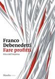 Fare profitti. Etica dell'impresa Ebook di  Franco Debenedetti