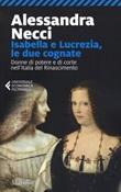 Isabella e Lucrezia, le due cognate. Donne di potere e di corte nell'Italia del Rinascimento Libro di  Alessandra Necci