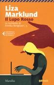 Il lupo rosso. Le inchieste di Annika Bengtzon. Vol. 5: Libro di  Liza Marklund