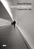 Paolo Di Paolo. Mondo perduto. Fotografie 1954-1968. Ediz. illustrata Libro di