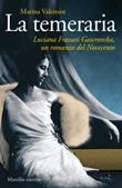 La temeraria. Luciana Frassati Gawronska, un romanzo del Novecento Libro di  Marina Valensise