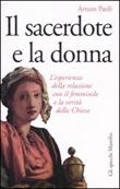 Il sacerdote e la donna. L'esperienza della relazione con il femminile e la verità della Chiesa Libro di  Arturo Paoli