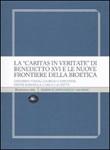 La «Caritas in veritate» di Benedetto XVI e le nuove frontiere della bioetica Libro di