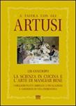 A tavola con gli Artusi. 120 anni dopo «la scienza in cucina e l'arte di mangiar bene»