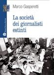La società dei giornalisti estinti Libro di  Marco Gasperetti
