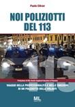 Noi poliziotti del 113. Viaggio nella professionalità e nelle emozioni di un poliziotto delle volanti Libro di  Paolo Citran