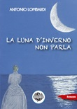 La luna d'inverno non parla Libro di  Antonio Lombardi
