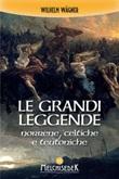 Le grandi leggende norrene, celtiche e teutoniche Ebook di Wilhelm Wagner