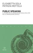 Public speaking. Il ritorno della comunicazione vocale nell'era della comunicazione digitale Ebook di  Elisabetta Gola, Patrizia Mottola