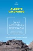 Chi ha inventato la democrazia? Modello fraterno e modello paterno del potere Ebook di  Alberto M. Cacopardo