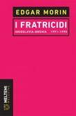 I fratricidi. Jugoslavia Bosnia 1991-1995 Ebook di  Edgar Morin