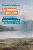 Le forme dell'aria. Atmosfere come stati d'animo fra arte, letteratura e architettura Ebook di  Claudio Catalano